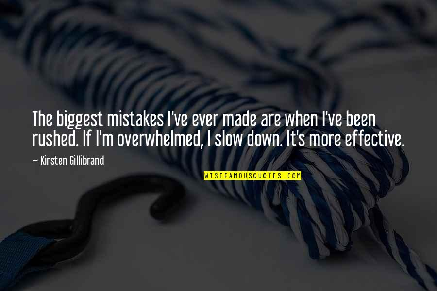 Kirsten's Quotes By Kirsten Gillibrand: The biggest mistakes I've ever made are when