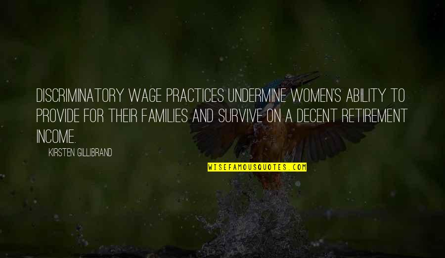 Kirsten's Quotes By Kirsten Gillibrand: Discriminatory wage practices undermine women's ability to provide