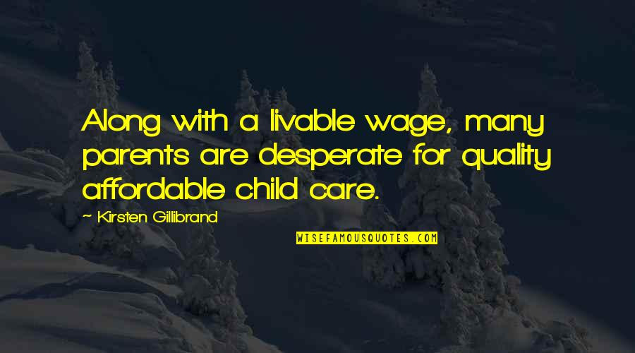 Kirsten's Quotes By Kirsten Gillibrand: Along with a livable wage, many parents are
