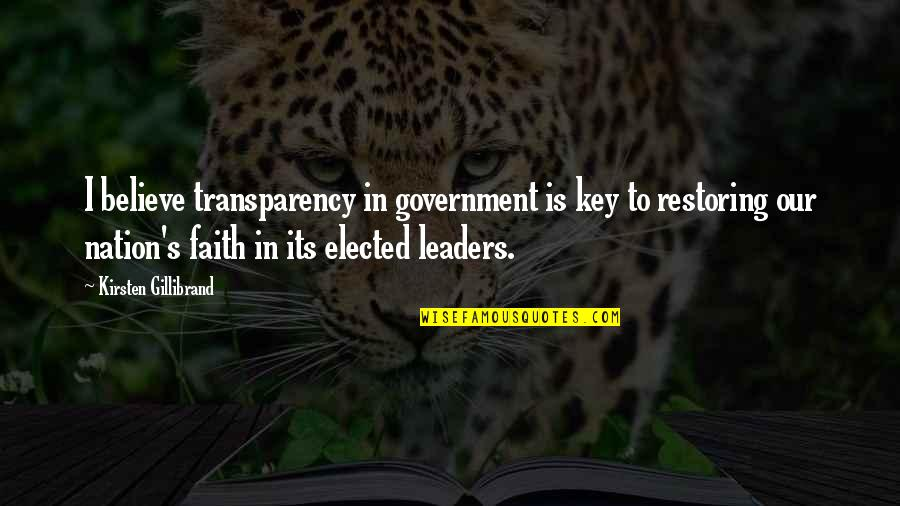 Kirsten's Quotes By Kirsten Gillibrand: I believe transparency in government is key to