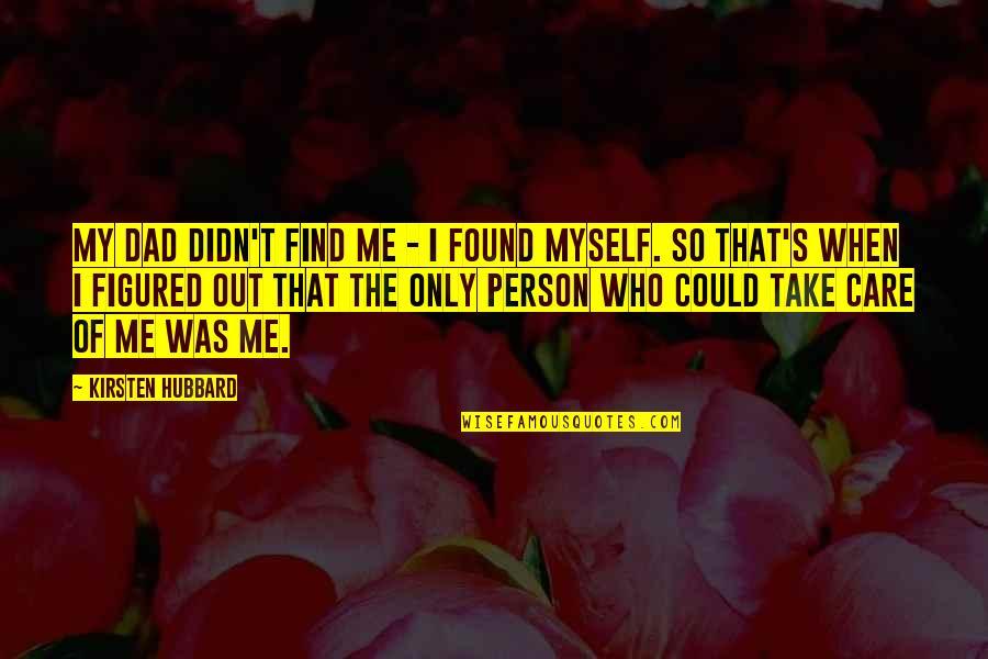 Kirsten's Quotes By Kirsten Hubbard: My dad didn't find me - I found