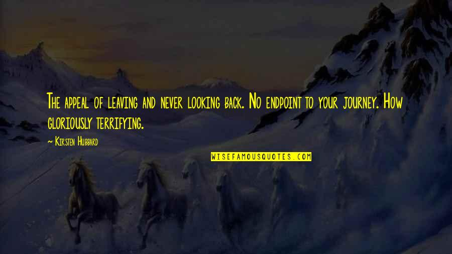 Kirsten's Quotes By Kirsten Hubbard: The appeal of leaving and never looking back.