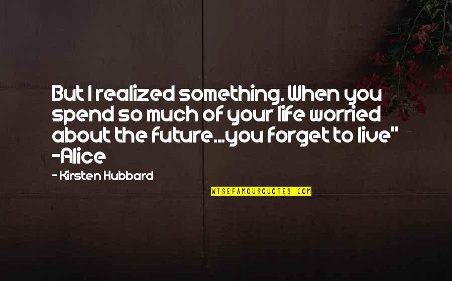 Kirsten's Quotes By Kirsten Hubbard: But I realized something. When you spend so