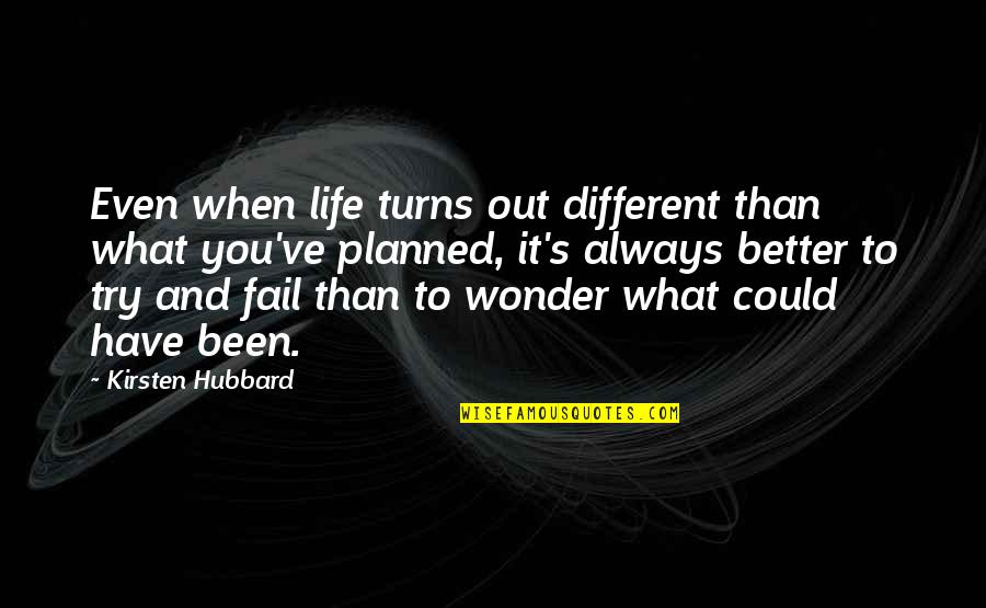 Kirsten's Quotes By Kirsten Hubbard: Even when life turns out different than what