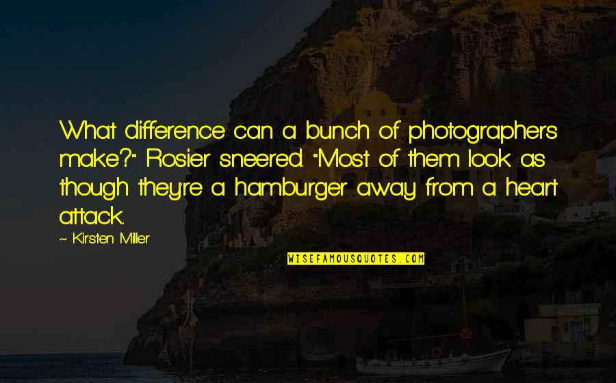 Kirsten's Quotes By Kirsten Miller: What difference can a bunch of photographers make?""