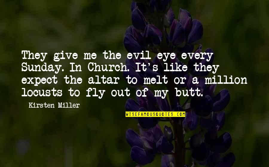Kirsten's Quotes By Kirsten Miller: They give me the evil eye every Sunday.