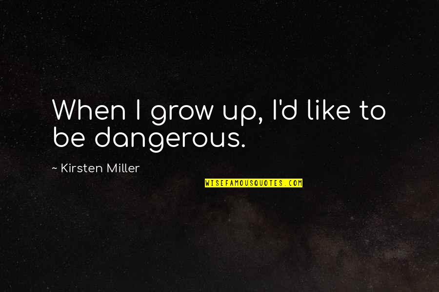 Kirsten's Quotes By Kirsten Miller: When I grow up, I'd like to be