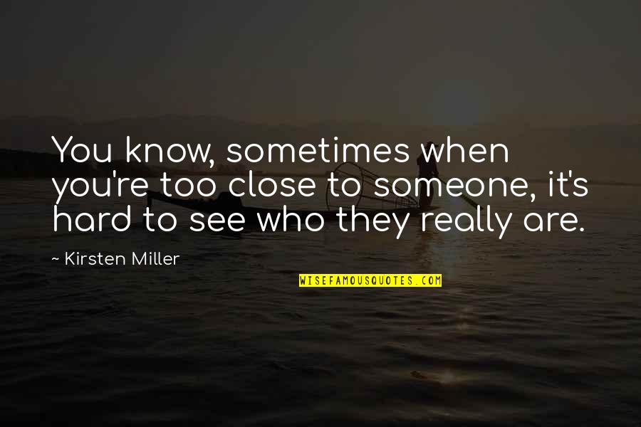 Kirsten's Quotes By Kirsten Miller: You know, sometimes when you're too close to