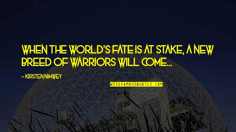 Kirsten's Quotes By Kirsten Nimwey: When the world's fate is at stake, a
