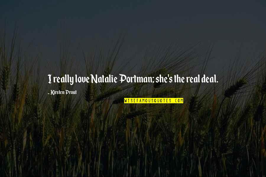 Kirsten's Quotes By Kirsten Prout: I really love Natalie Portman; she's the real