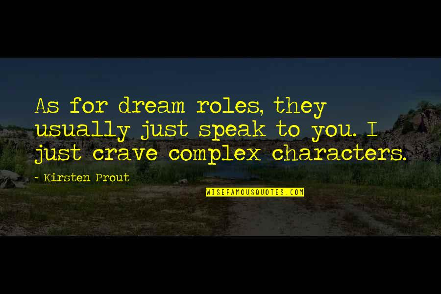 Kirsten's Quotes By Kirsten Prout: As for dream roles, they usually just speak