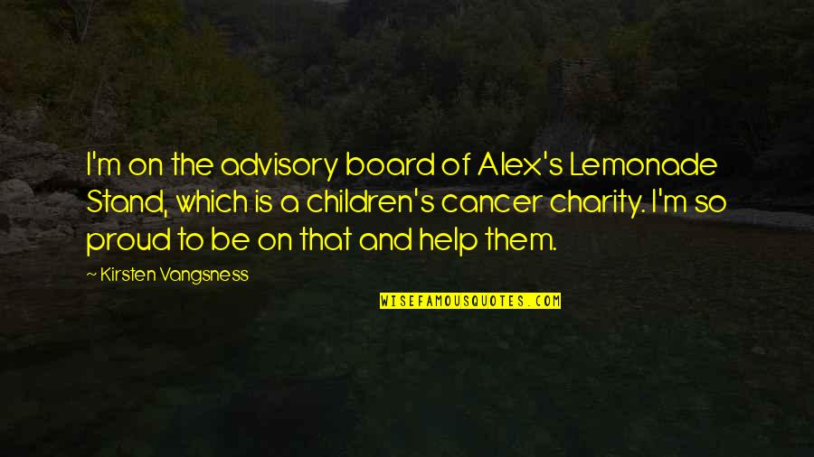 Kirsten's Quotes By Kirsten Vangsness: I'm on the advisory board of Alex's Lemonade