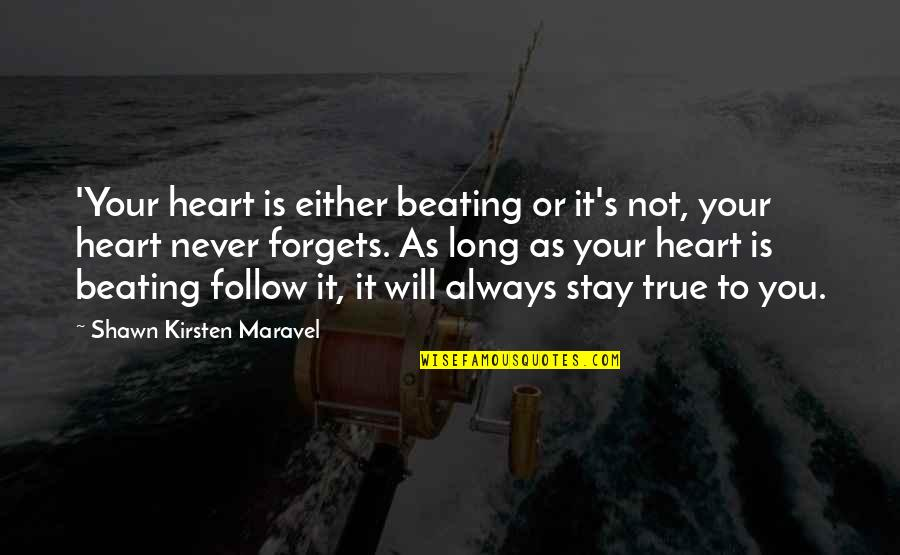 Kirsten's Quotes By Shawn Kirsten Maravel: 'Your heart is either beating or it's not,