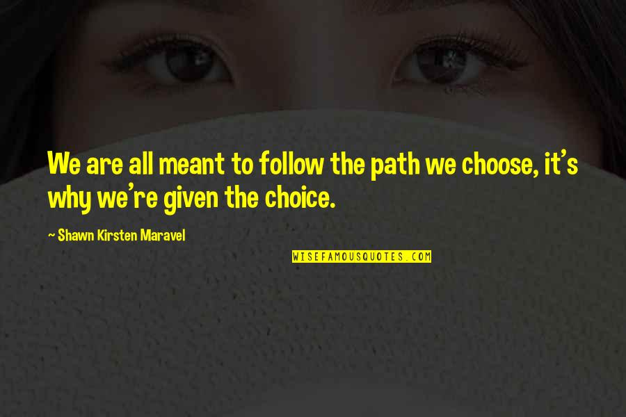Kirsten's Quotes By Shawn Kirsten Maravel: We are all meant to follow the path