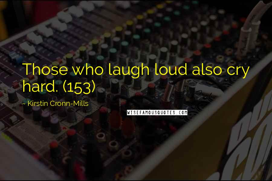 Kirstin Cronn-Mills quotes: Those who laugh loud also cry hard. (153)