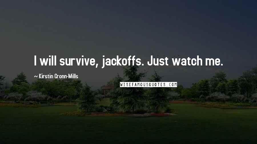 Kirstin Cronn-Mills quotes: I will survive, jackoffs. Just watch me.