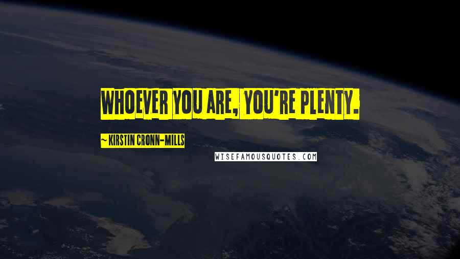 Kirstin Cronn-Mills quotes: Whoever you are, you're plenty.