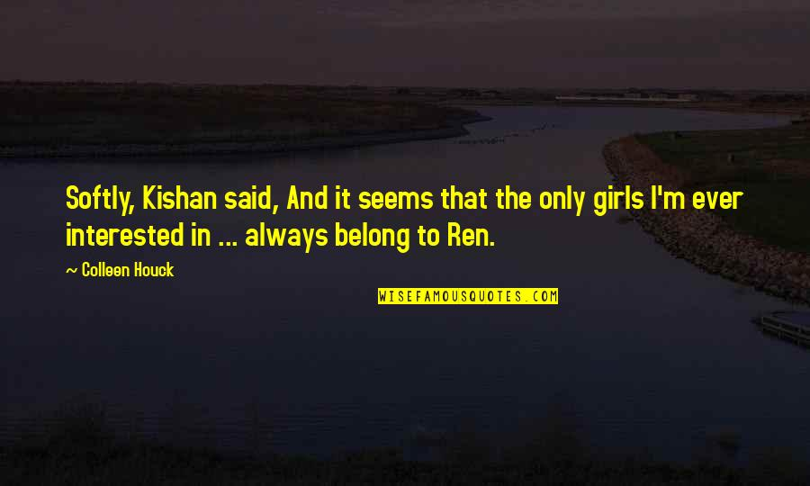 Kishan's Quotes By Colleen Houck: Softly, Kishan said, And it seems that the