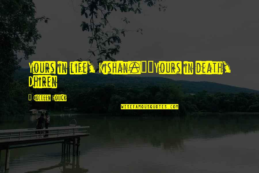 """Kishan's Quotes By Colleen Houck: Yours in life, Kishan.""""""""Yours in death, Dhiren"""