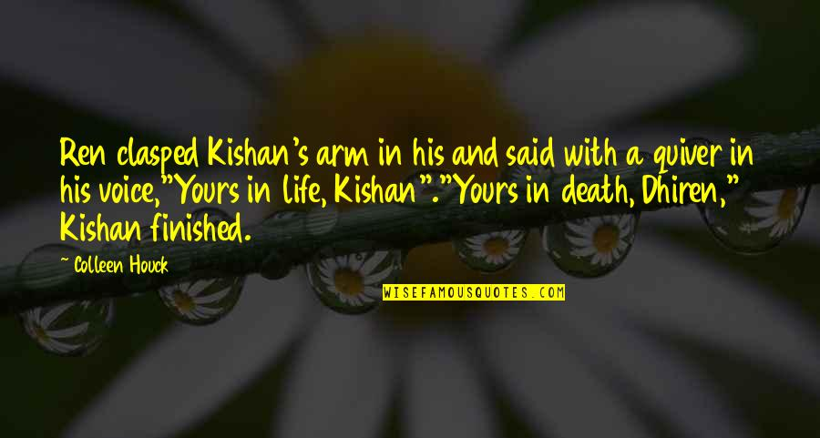 Kishan's Quotes By Colleen Houck: Ren clasped Kishan's arm in his and said