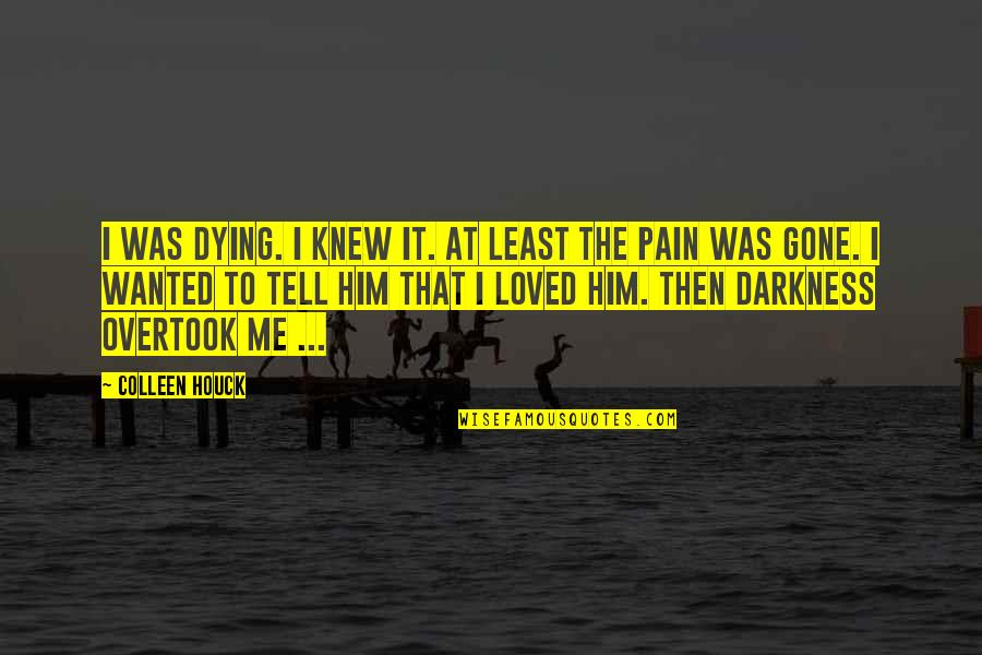 Kishan's Quotes By Colleen Houck: I was dying. I knew it. At least