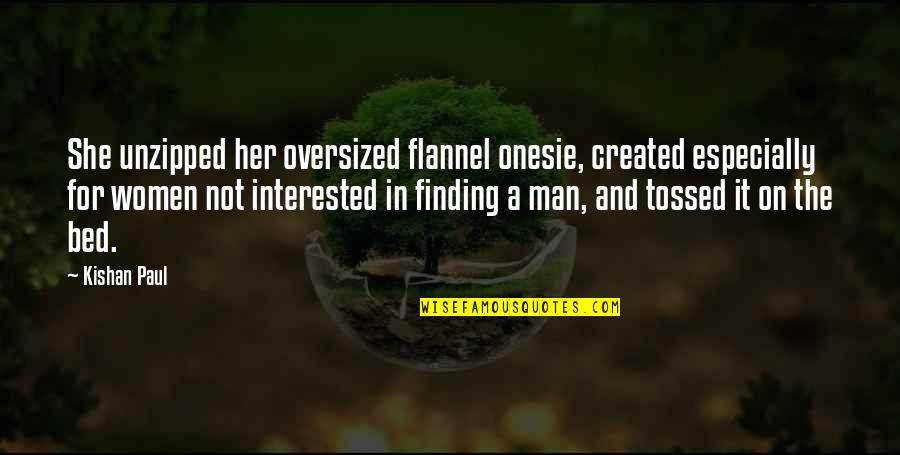 Kishan's Quotes By Kishan Paul: She unzipped her oversized flannel onesie, created especially