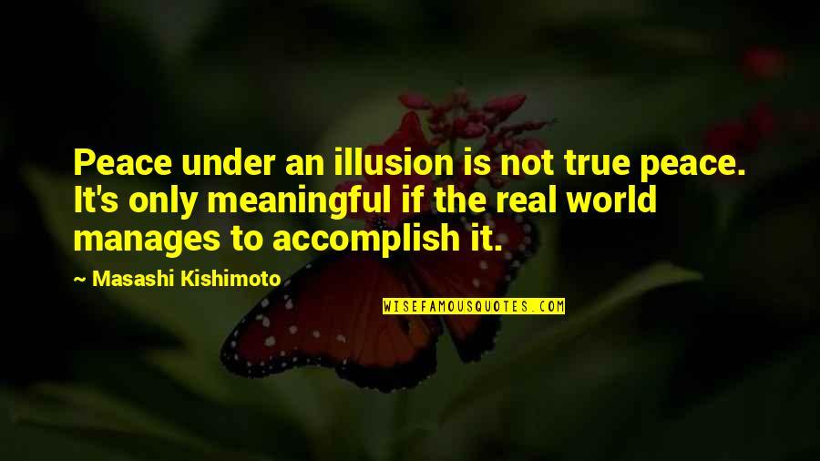 Kishimoto Masashi Quotes By Masashi Kishimoto: Peace under an illusion is not true peace.