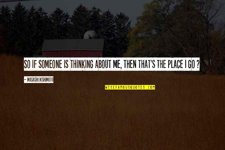 Kishimoto Masashi Quotes By Masashi Kishimoto: So if someone is thinking about me, then