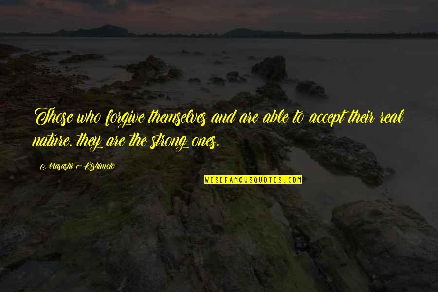 Kishimoto Masashi Quotes By Masashi Kishimoto: Those who forgive themselves and are able to