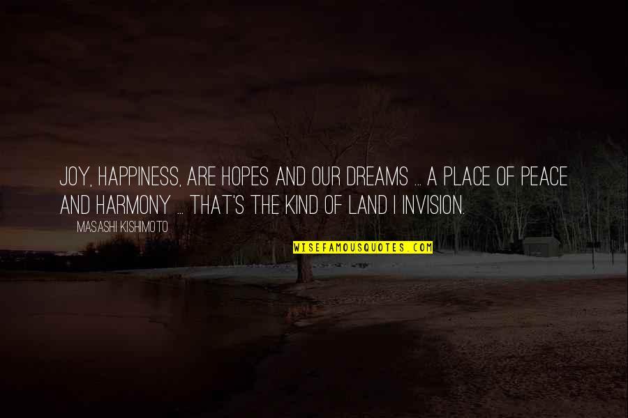 Kishimoto Masashi Quotes By Masashi Kishimoto: Joy, happiness, are hopes and our dreams ...