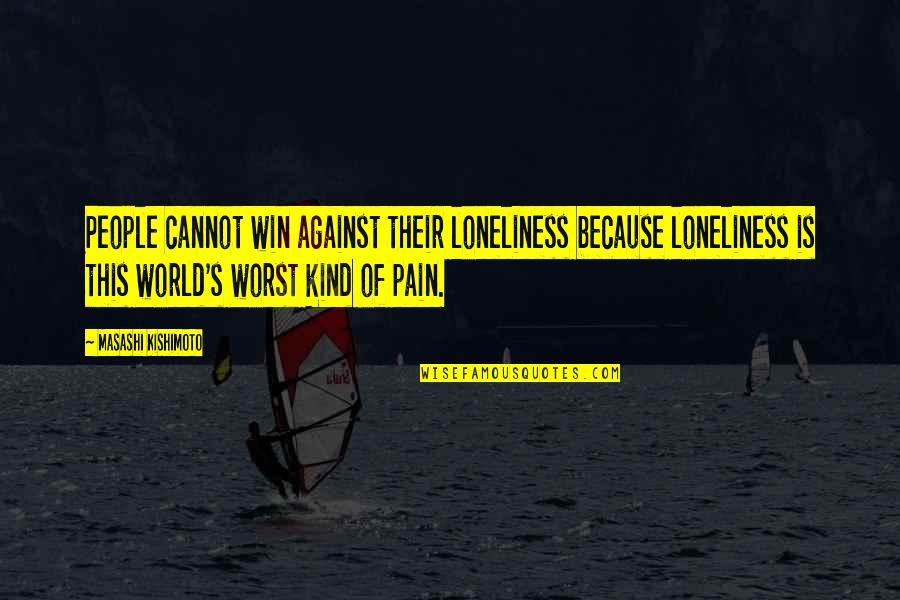 Kishimoto Masashi Quotes By Masashi Kishimoto: People cannot win against their loneliness because loneliness