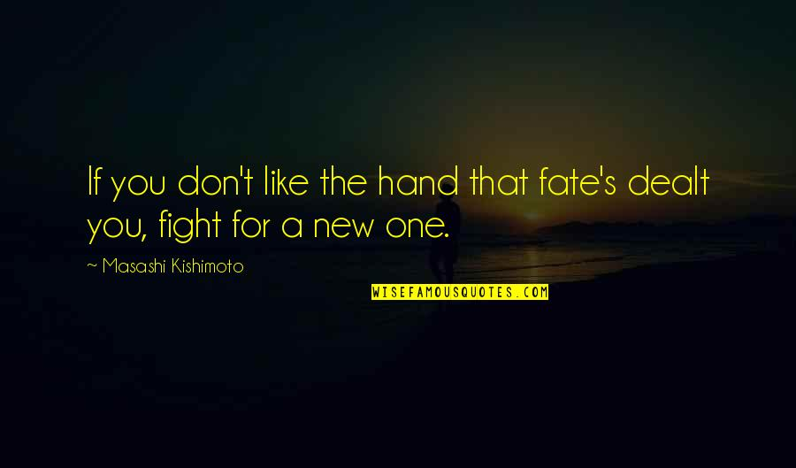 Kishimoto Masashi Quotes By Masashi Kishimoto: If you don't like the hand that fate's
