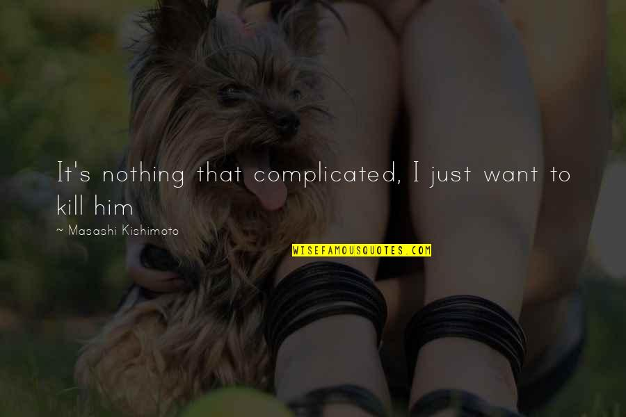 Kishimoto Masashi Quotes By Masashi Kishimoto: It's nothing that complicated, I just want to