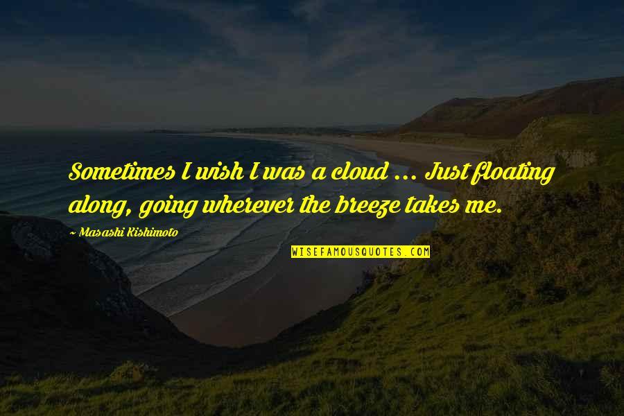 Kishimoto Masashi Quotes By Masashi Kishimoto: Sometimes I wish I was a cloud ...
