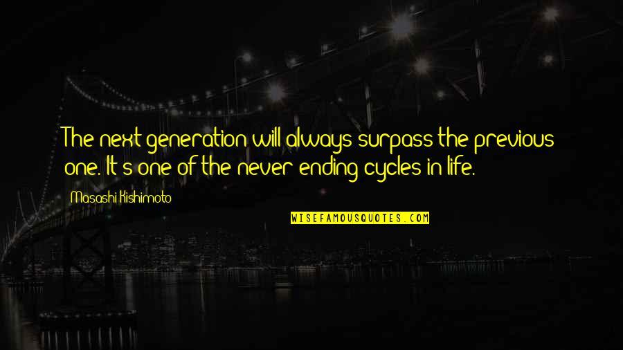 Kishimoto Masashi Quotes By Masashi Kishimoto: The next generation will always surpass the previous