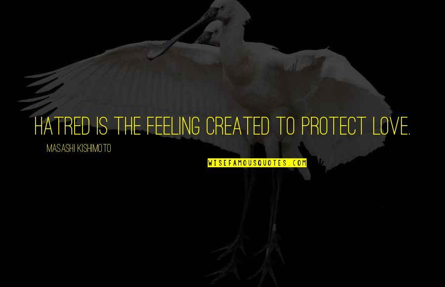 Kishimoto Masashi Quotes By Masashi Kishimoto: Hatred is the feeling created to protect love.