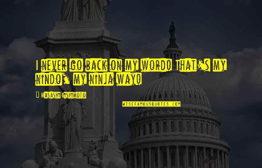 Kishimoto Masashi Quotes By Masashi Kishimoto: I never go back on my word! That's