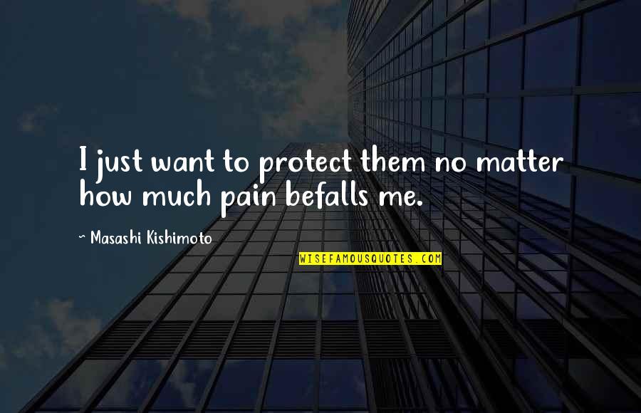 Kishimoto Masashi Quotes By Masashi Kishimoto: I just want to protect them no matter