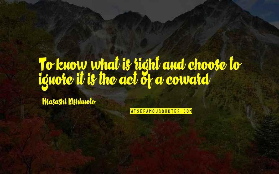 Kishimoto Masashi Quotes By Masashi Kishimoto: To know what is right and choose to