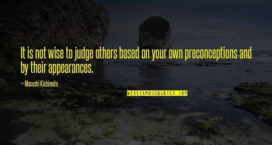 Kishimoto Masashi Quotes By Masashi Kishimoto: It is not wise to judge others based
