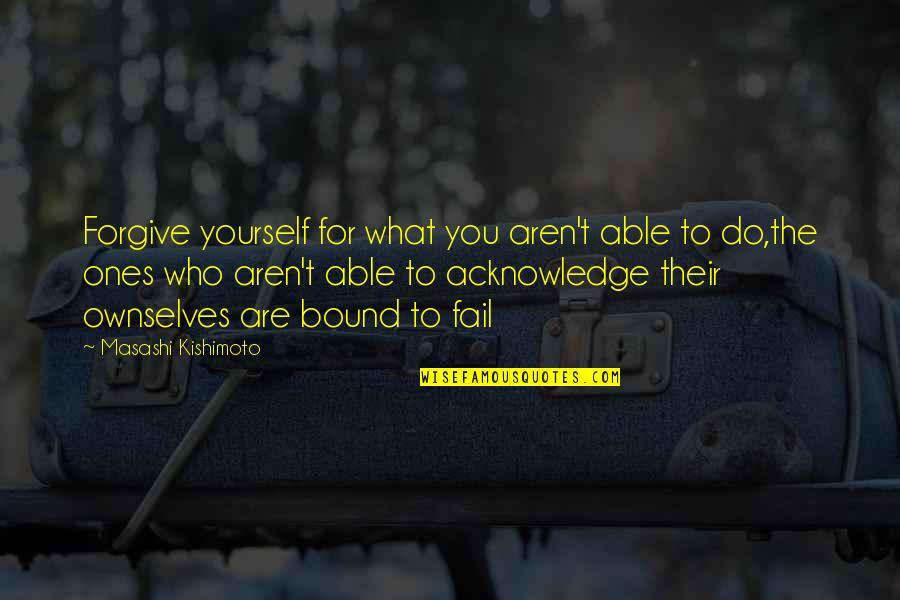 Kishimoto Masashi Quotes By Masashi Kishimoto: Forgive yourself for what you aren't able to