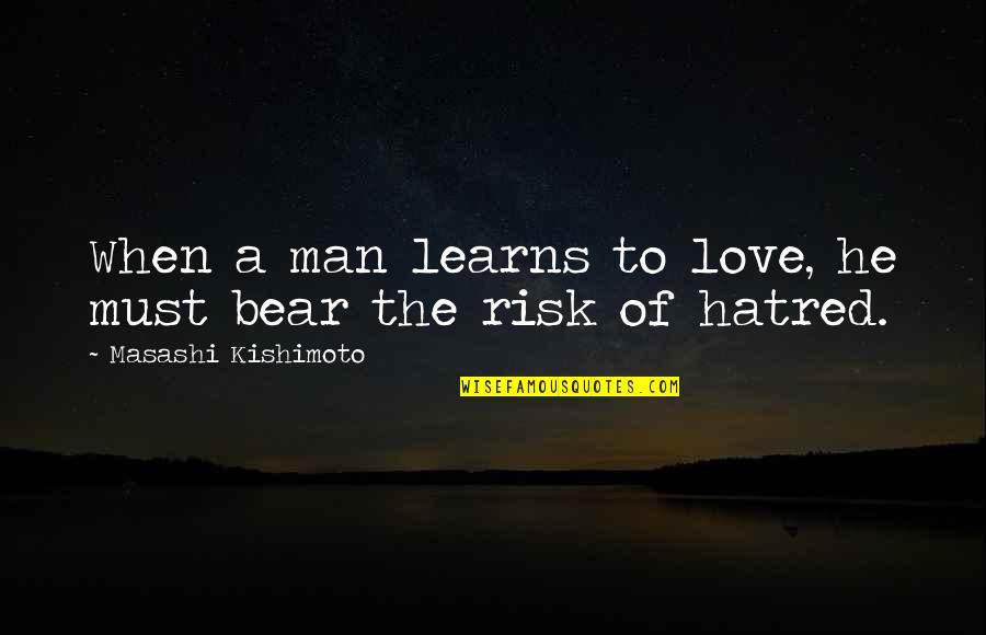Kishimoto Masashi Quotes By Masashi Kishimoto: When a man learns to love, he must