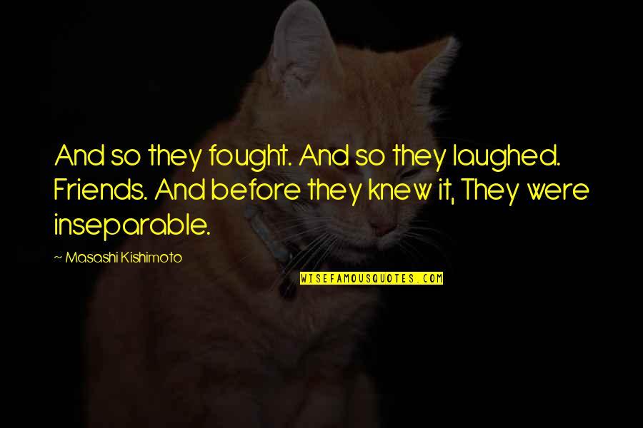 Kishimoto Masashi Quotes By Masashi Kishimoto: And so they fought. And so they laughed.