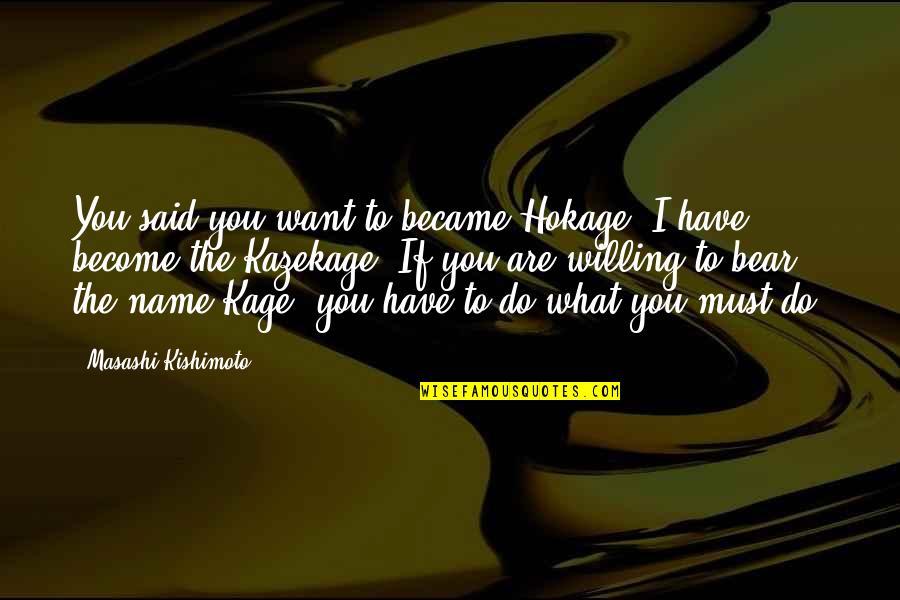 Kishimoto Masashi Quotes By Masashi Kishimoto: You said you want to became Hokage. I