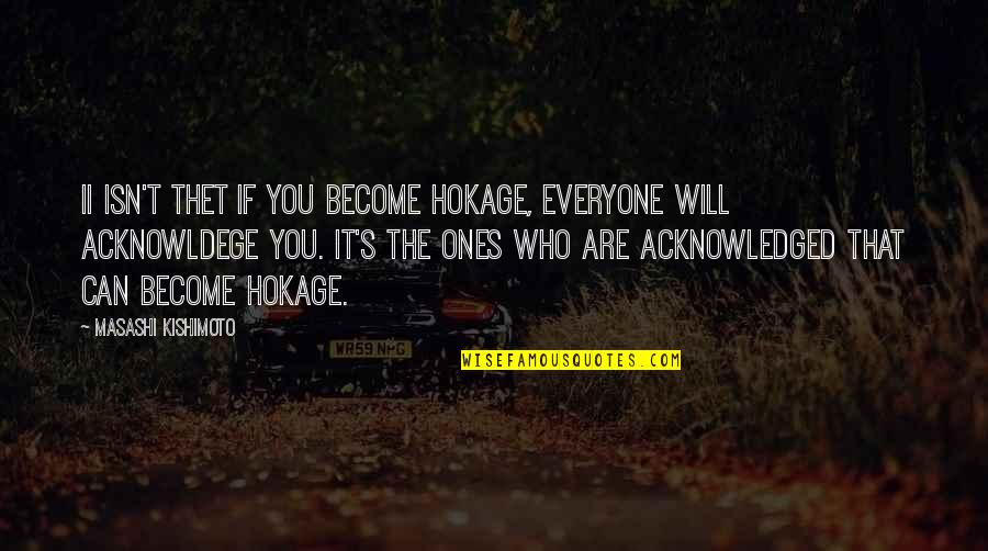 Kishimoto Masashi Quotes By Masashi Kishimoto: Ii isn't thet if you become Hokage, everyone