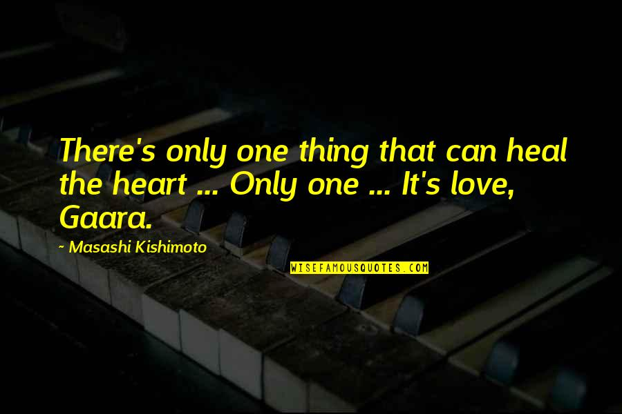 Kishimoto Masashi Quotes By Masashi Kishimoto: There's only one thing that can heal the