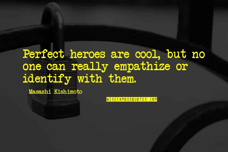 Kishimoto Masashi Quotes By Masashi Kishimoto: Perfect heroes are cool, but no one can