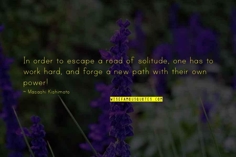Kishimoto Masashi Quotes By Masashi Kishimoto: In order to escape a road of solitude,