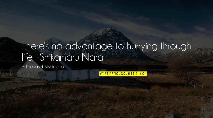 Kishimoto Masashi Quotes By Masashi Kishimoto: There's no advantage to hurrying through life. -Shikamaru