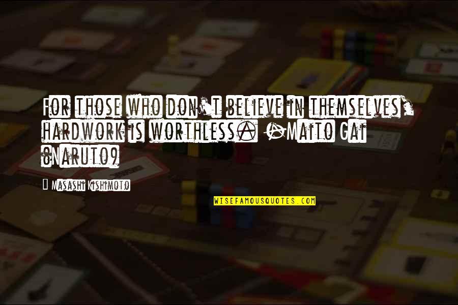 Kishimoto Masashi Quotes By Masashi Kishimoto: For those who don't believe in themselves, hardwork